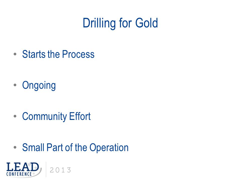 Drilling for Gold Starts the Process Ongoing Community Effort Small Part of the Operation