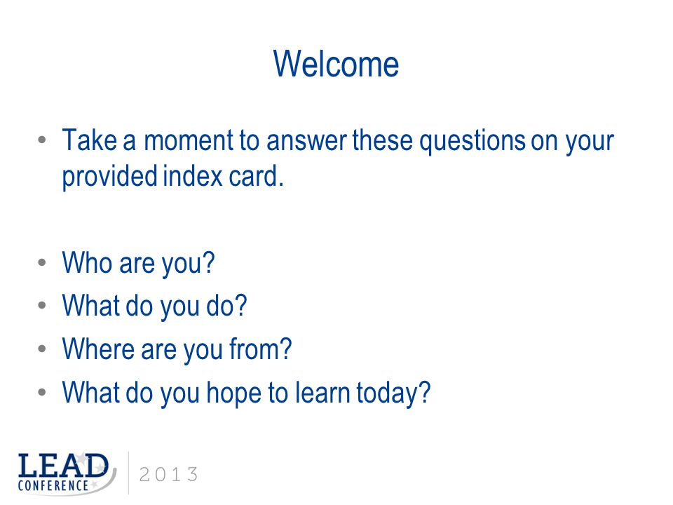 Welcome Take a moment to answer these questions on your provided index card.
