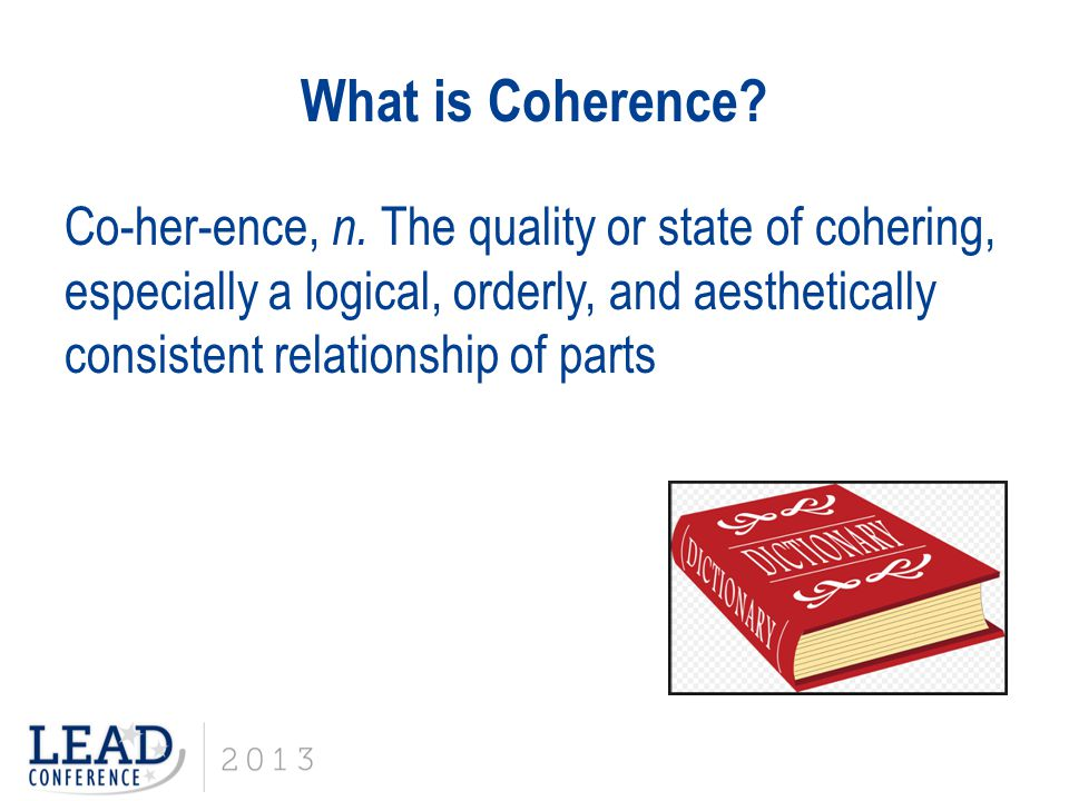 What is Coherence. Co-her-ence, n.