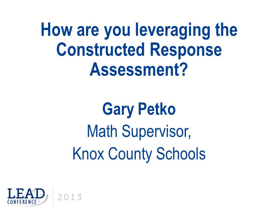 How are you leveraging the Constructed Response Assessment.