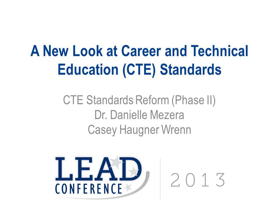 A New Look at Career and Technical Education (CTE) Standards CTE Standards Reform (Phase II) Dr. Danielle Mezera Casey Haugner Wrenn