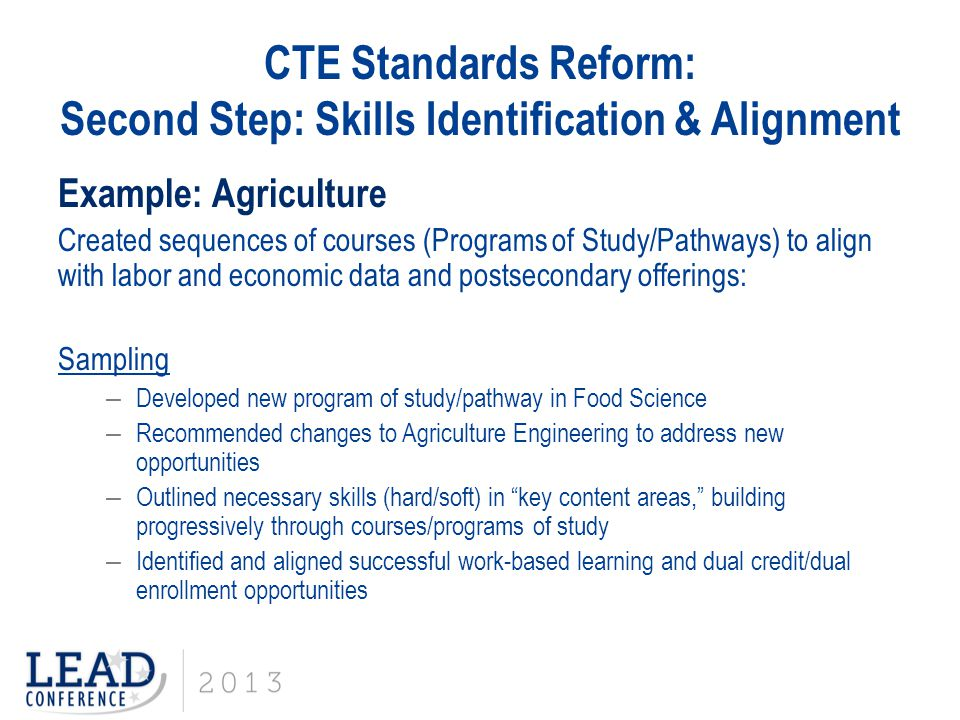 CTE Standards Reform: Second Step: Skills Identification & Alignment Example: Agriculture Created sequences of courses (Programs of Study/Pathways) to