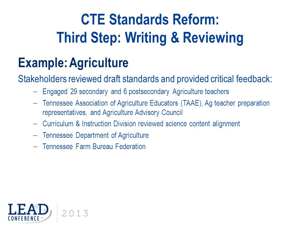 CTE Standards Reform: Third Step: Writing & Reviewing Example: Agriculture Stakeholders reviewed draft standards and provided critical feedback: – Eng