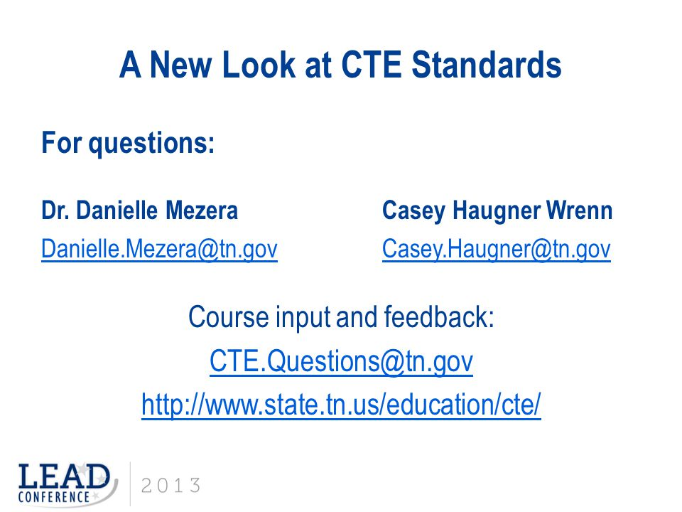 A New Look at CTE Standards For questions: Dr. Danielle MezeraCasey Haugner Wrenn Danielle.Mezera@tn.govCasey.Haugner@tn.gov Course input and feedback