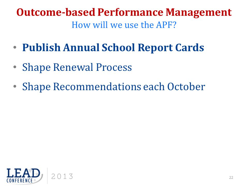 Outcome-based Performance Management How will we use the APF? 22 Publish Annual School Report Cards Shape Renewal Process Shape Recommendations each O
