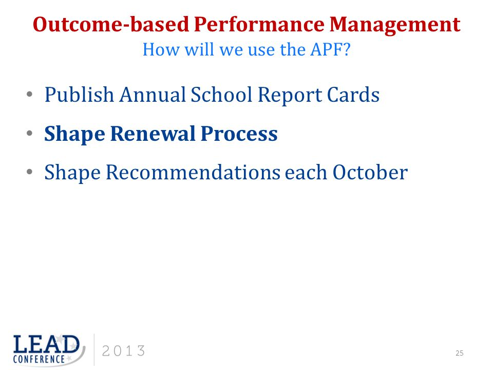 Outcome-based Performance Management How will we use the APF? 25 Publish Annual School Report Cards Shape Renewal Process Shape Recommendations each O