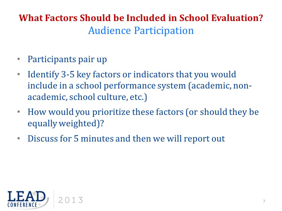 Participants pair up Identify 3-5 key factors or indicators that you would include in a school performance system (academic, non- academic, school cul