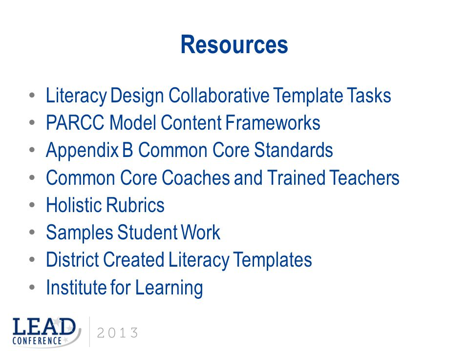 Resources Literacy Design Collaborative Template Tasks PARCC Model Content Frameworks Appendix B Common Core Standards Common Core Coaches and Trained Teachers Holistic Rubrics Samples Student Work District Created Literacy Templates Institute for Learning