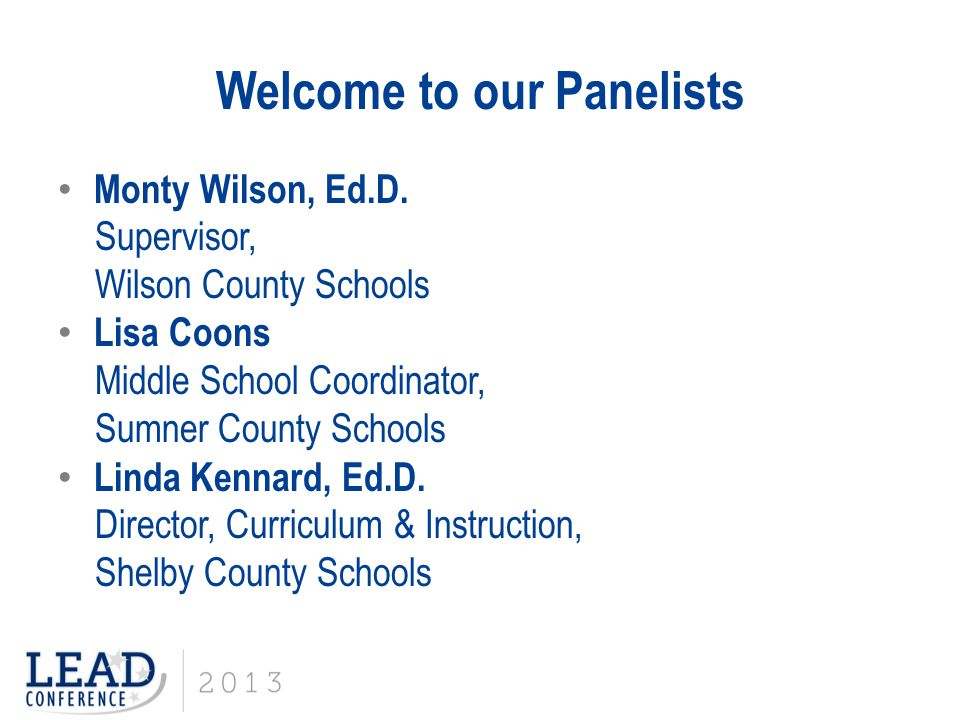 Welcome to our Panelists Monty Wilson, Ed.D. Supervisor, Wilson County Schools Lisa Coons Middle School Coordinator, Sumner County Schools Linda Kenna