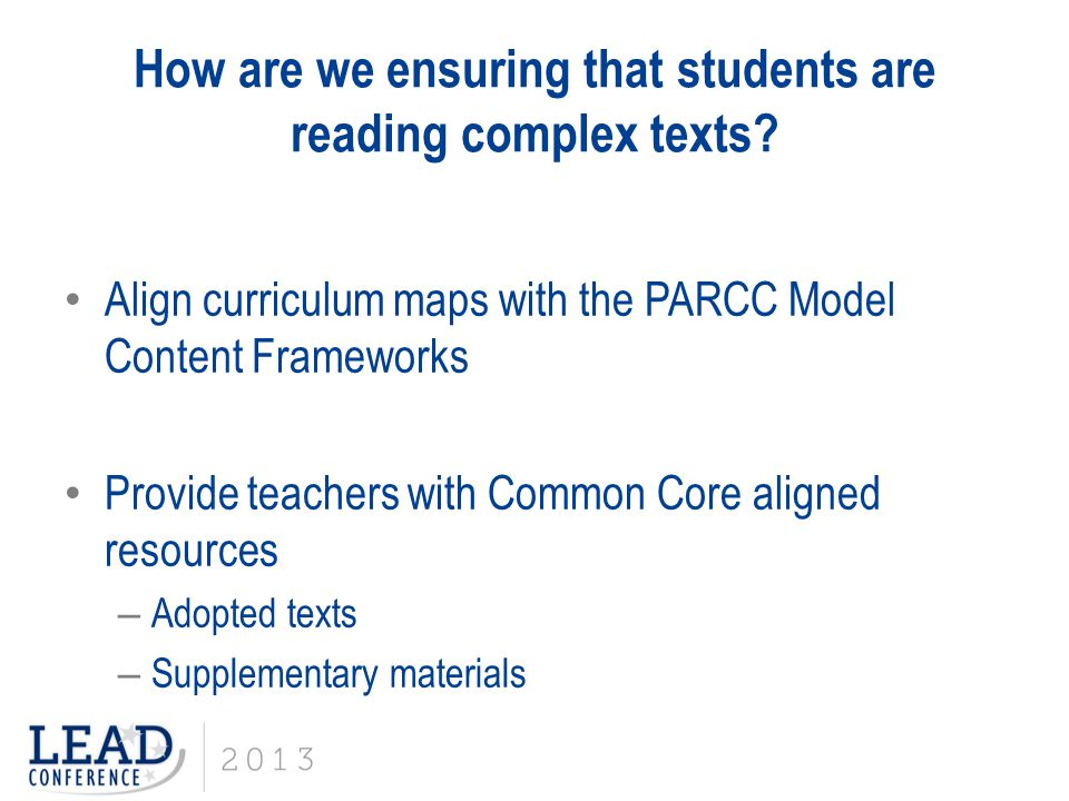 How are we ensuring that students are reading complex texts? Align curriculum maps with the PARCC Model Content Frameworks Provide teachers with Commo