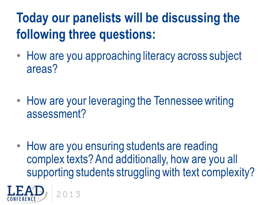 Today our panelists will be discussing the following three questions: How are you approaching literacy across subject areas? How are your leveraging t