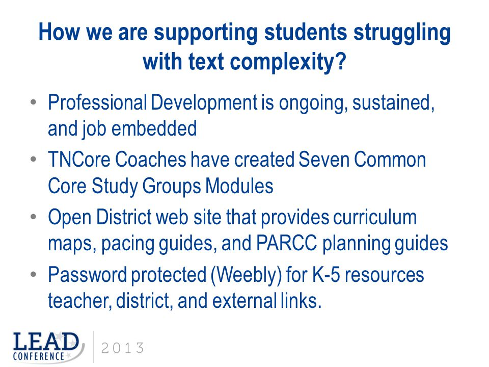 How we are supporting students struggling with text complexity? Professional Development is ongoing, sustained, and job embedded TNCore Coaches have c