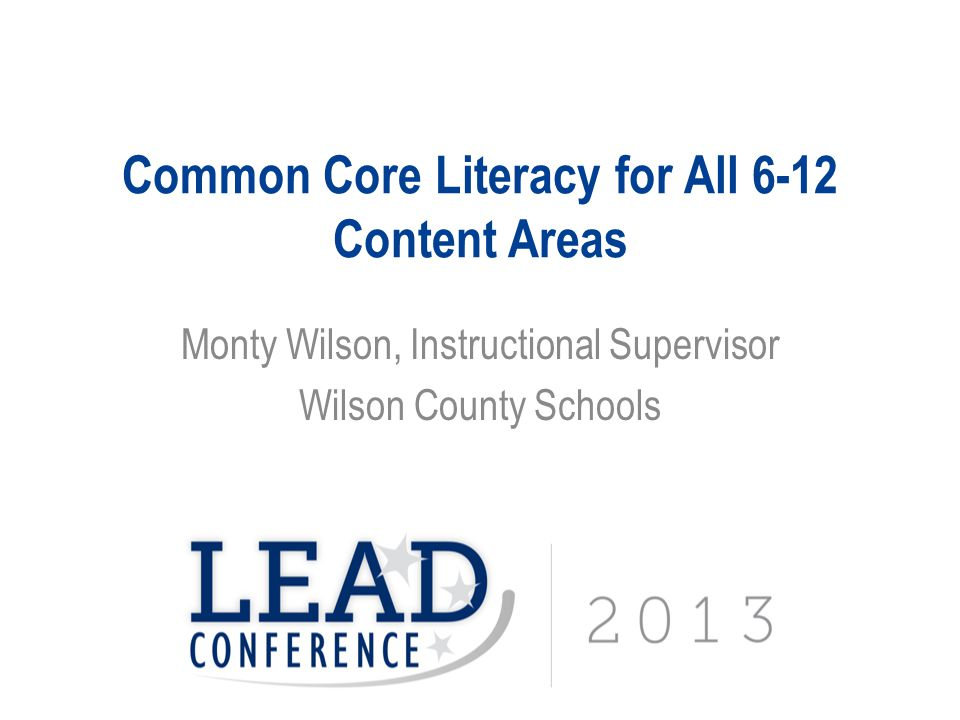 Common Core Literacy for All 6-12 Content Areas Monty Wilson, Instructional Supervisor Wilson County Schools
