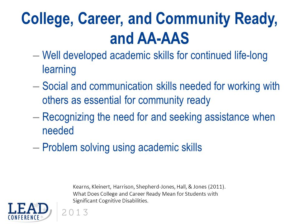 College, Career, and Community Ready, and AA-AAS – Well developed academic skills for continued life-long learning – Social and communication skills n