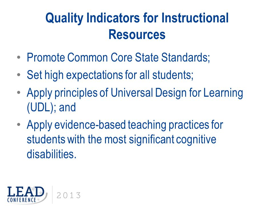 Quality Indicators for Instructional Resources Promote Common Core State Standards; Set high expectations for all students; Apply principles of Univer