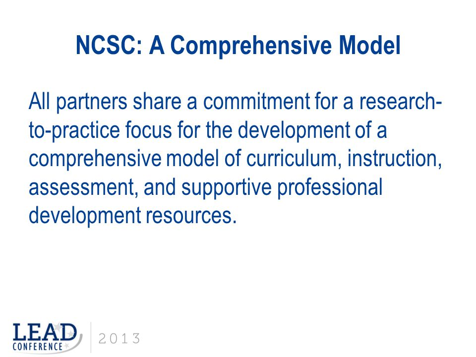 NCSC: A Comprehensive Model All partners share a commitment for a research- to-practice focus for the development of a comprehensive model of curricul