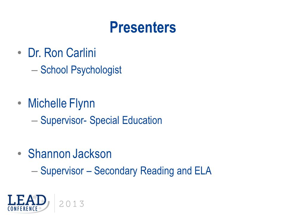 Presenters Dr. Ron Carlini – School Psychologist Michelle Flynn – Supervisor- Special Education Shannon Jackson – Supervisor – Secondary Reading and E