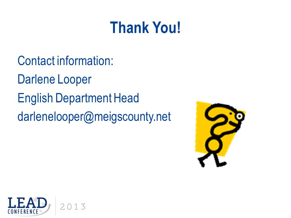 Thank You! Contact information: Darlene Looper English Department Head darlenelooper@meigscounty.net