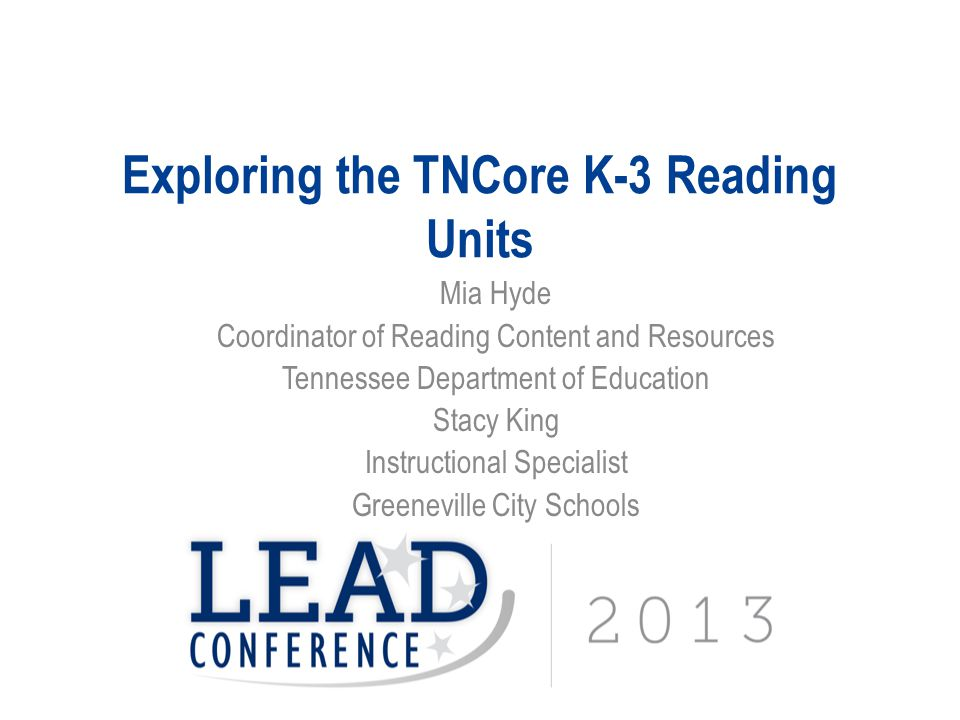 Exploring the TNCore K-3 Reading Units Mia Hyde Coordinator of Reading Content and Resources Tennessee Department of Education Stacy King Instructional Specialist Greeneville City Schools