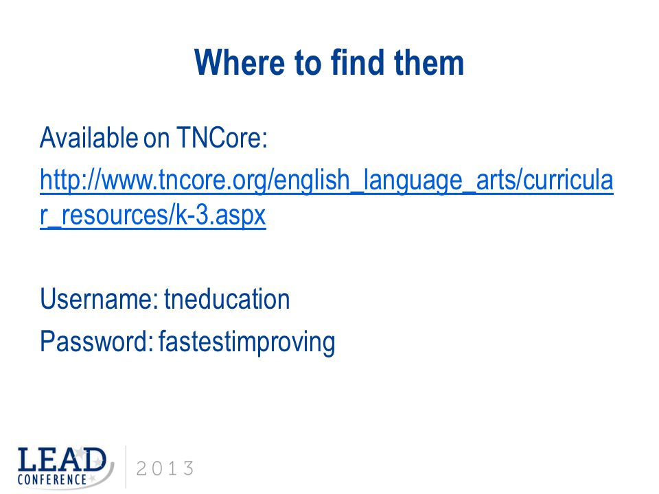 Where to find them Available on TNCore: http://www.tncore.org/english_language_arts/curricula r_resources/k-3.aspx Username: tneducation Password: fastestimproving