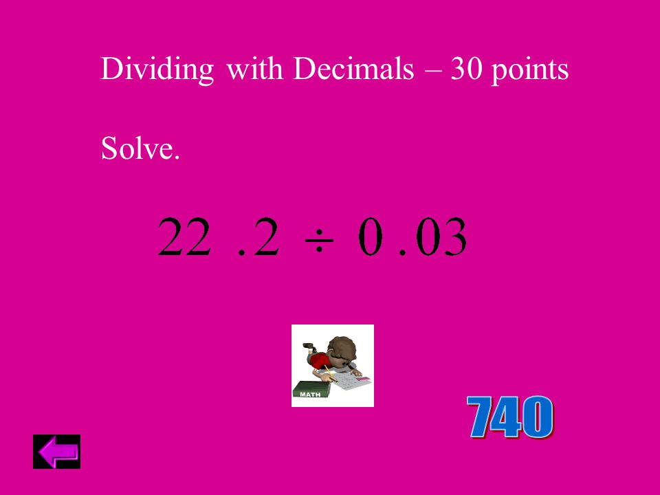 Dividing with Decimals – 30 points Solve.