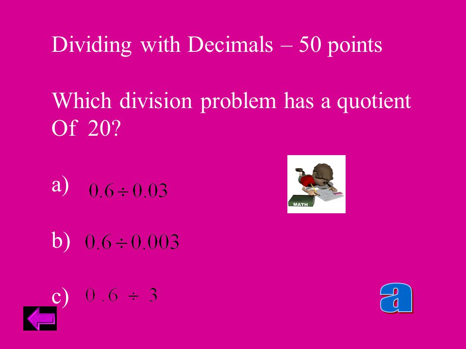 Dividing with Decimals – 50 points Which division problem has a quotient Of 20 a) b) c)