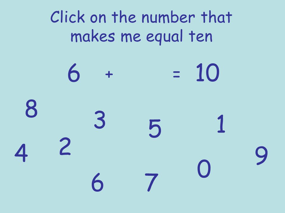 Click on the number that makes me equal ten 7 + = 10 1 2 3 4 5 6 7 8 9 0