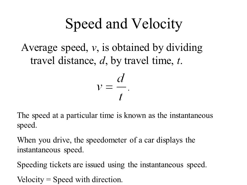 Speed and Velocity Average speed, v, is obtained by dividing travel distance, d, by travel time, t.