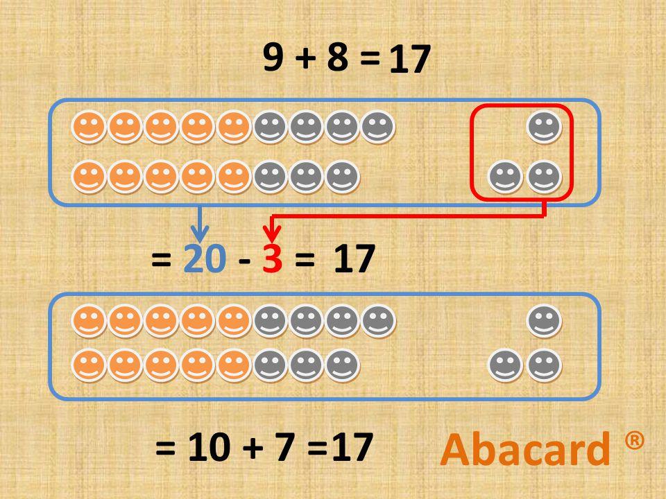 9 + 8 = = 20 - 3 = = 10 + 7 = 17 Abacard ®