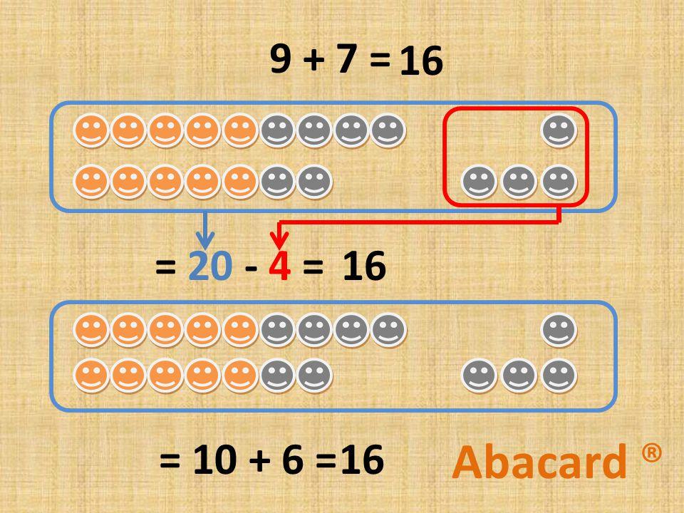 9 + 7 = = 20 - 4 = = 10 + 6 = 16 Abacard ®