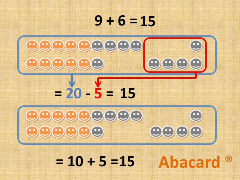 9 + 6 = = 20 - 5 = = 10 + 5 = 15 Abacard ®