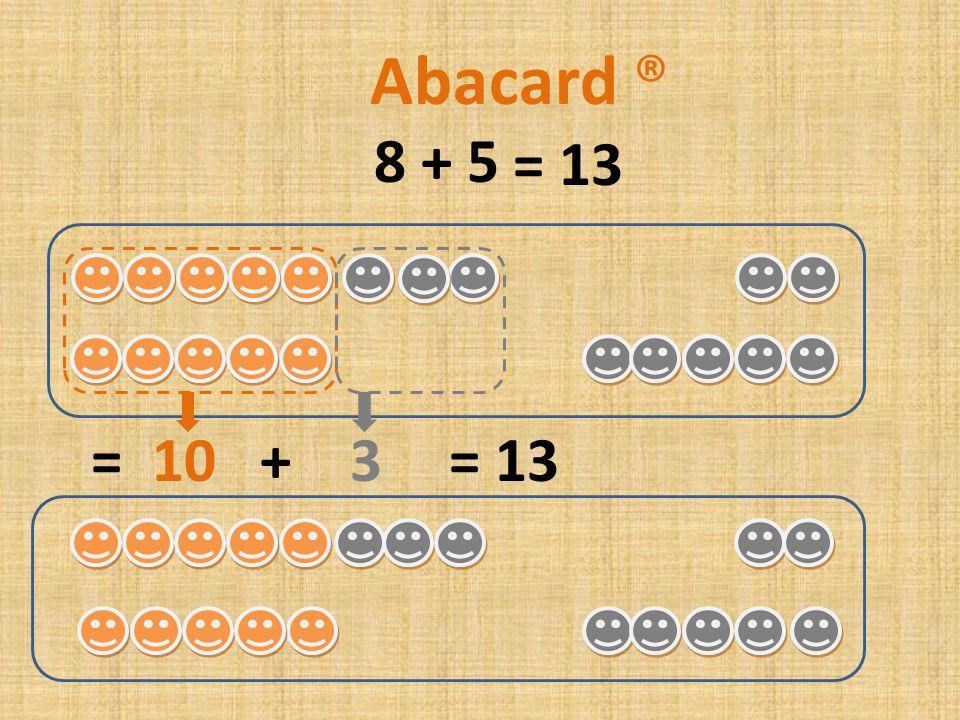 7 + 6 = 10 + 3= 13 Abacard ® = 13