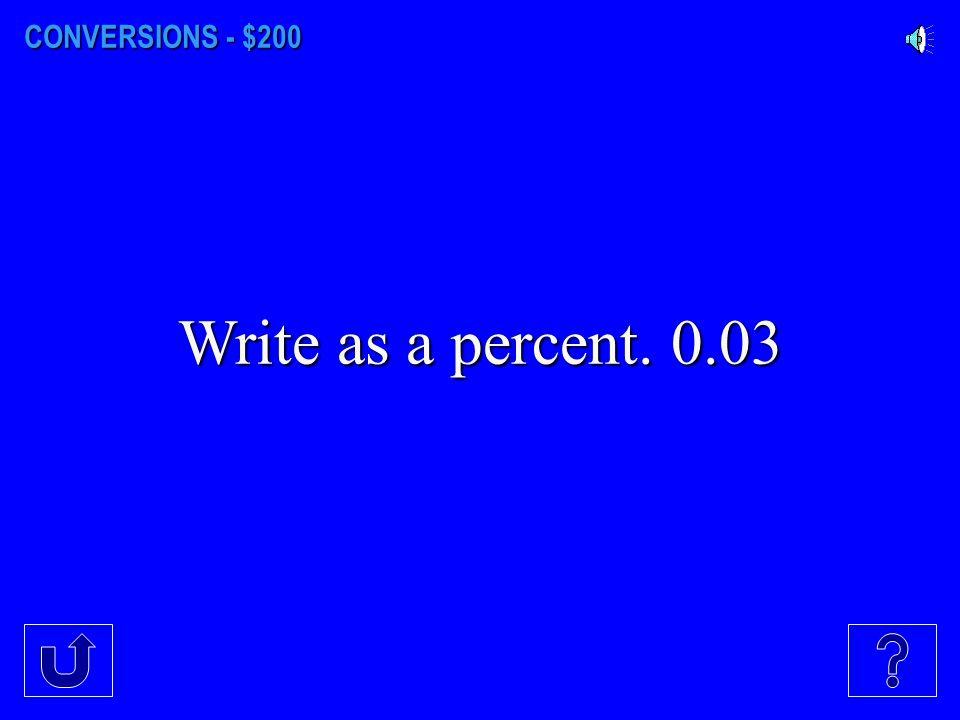 CONVERSIONS - $100 Write as a percent. 11 20 20