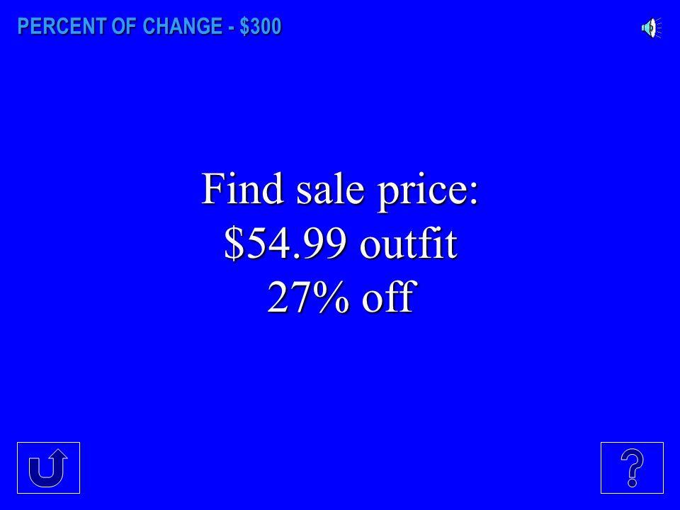 PERCENT OF CHANGE - $200 Find the percent of change. Original: 75 New: 80