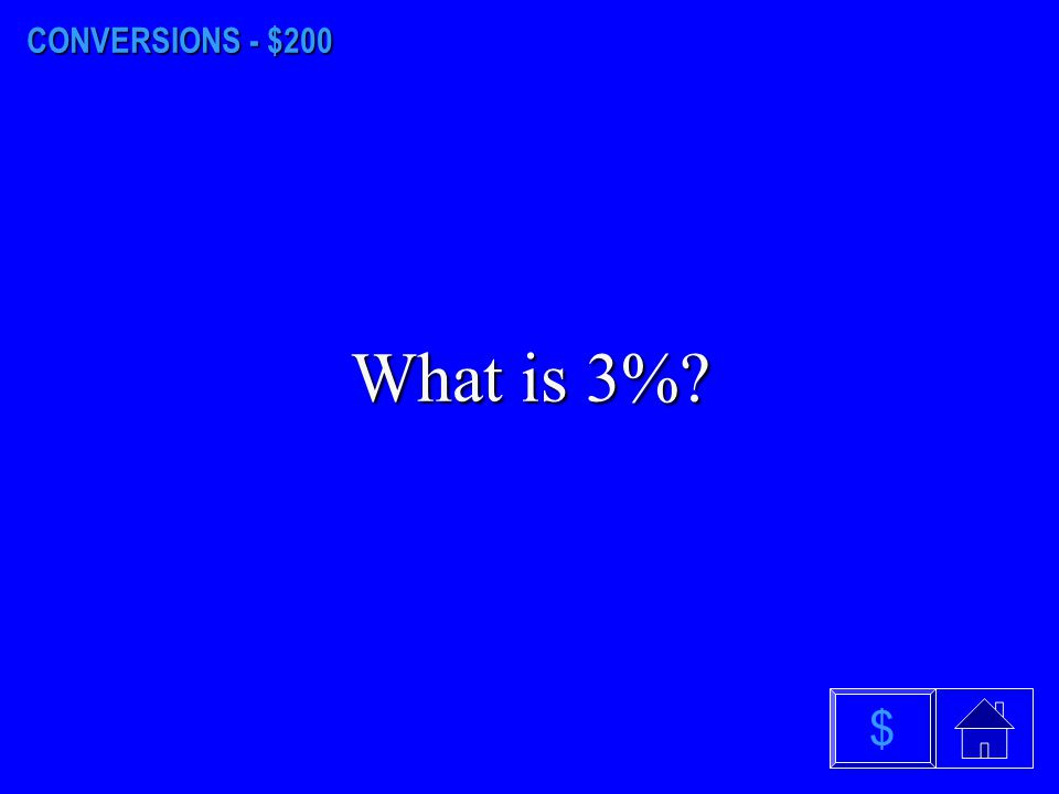 CONVERSIONS - $100 What is 55%? $