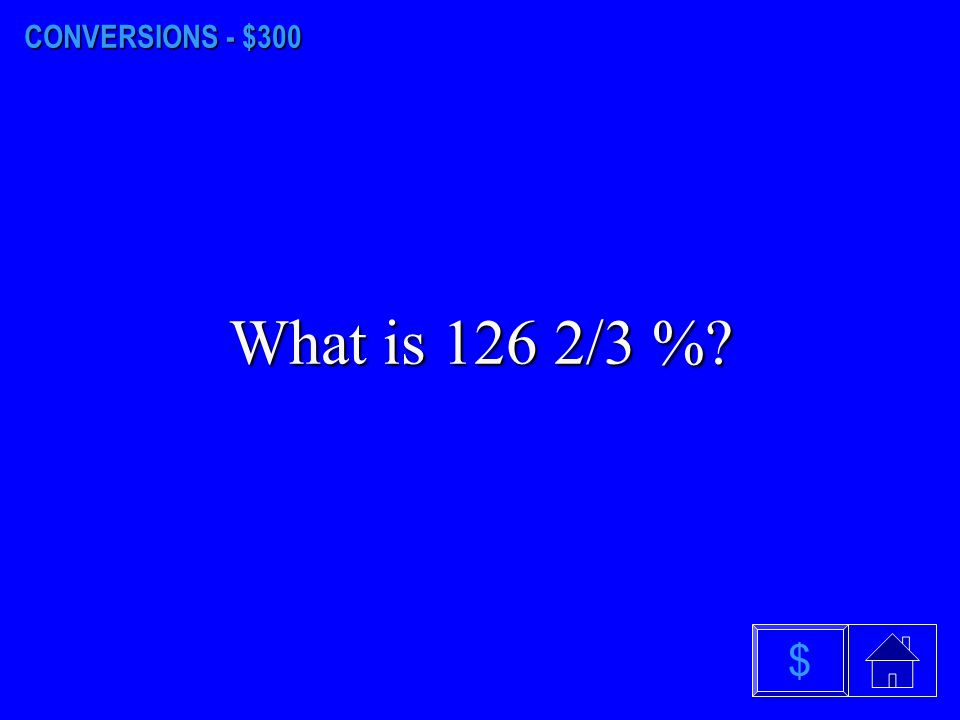 CONVERSIONS - $200 What is 3%? $