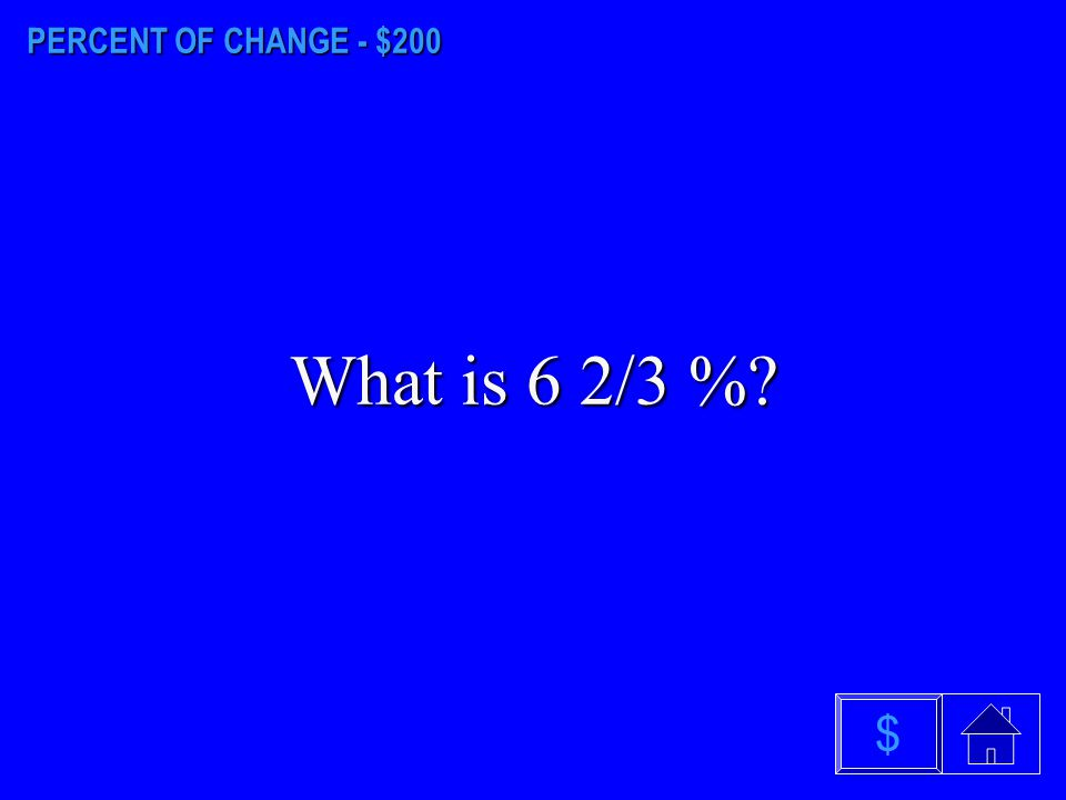 PERCENT OF CHANGE - $100 What is 300%? $