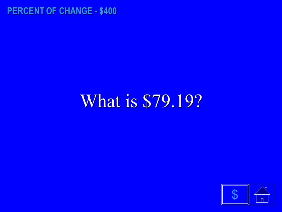 PERCENT OF CHANGE - $300 What is $40.14? $