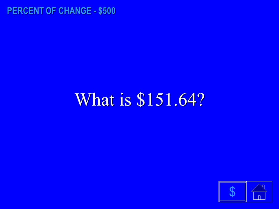 PERCENT OF CHANGE - $400 What is $79.19? $