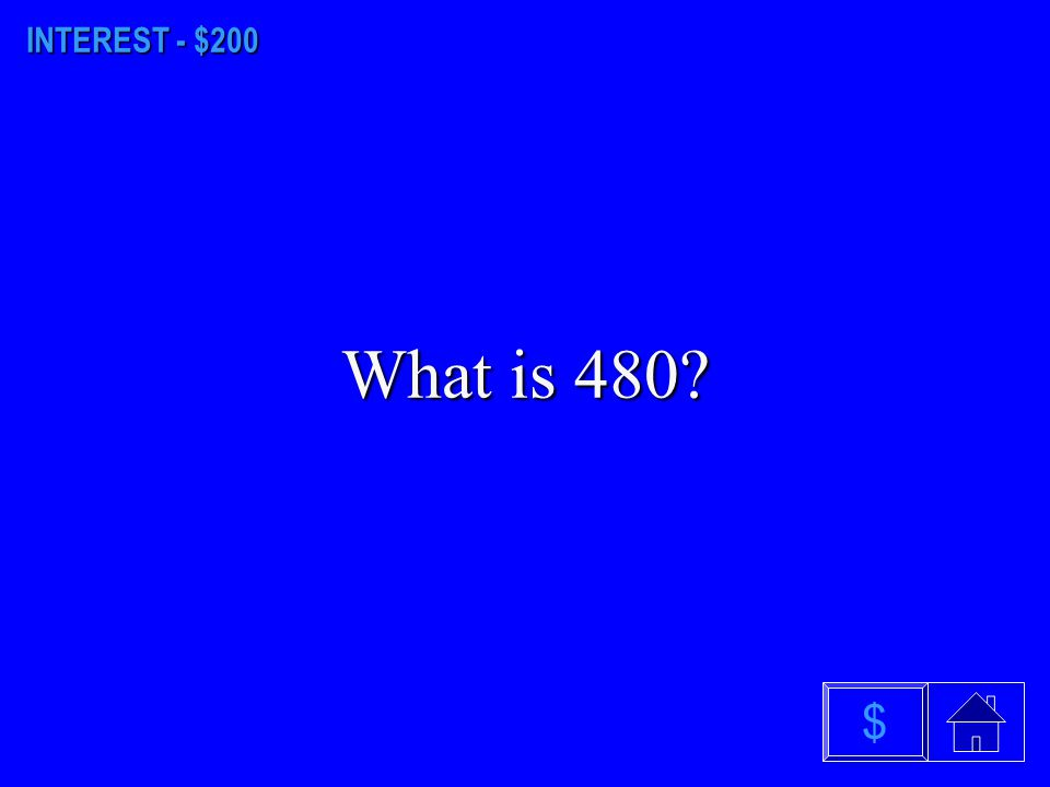 INTEREST - $100 What is 4? $