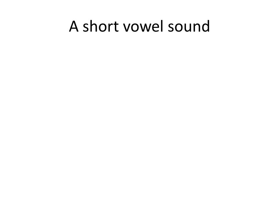 A short vowel sound