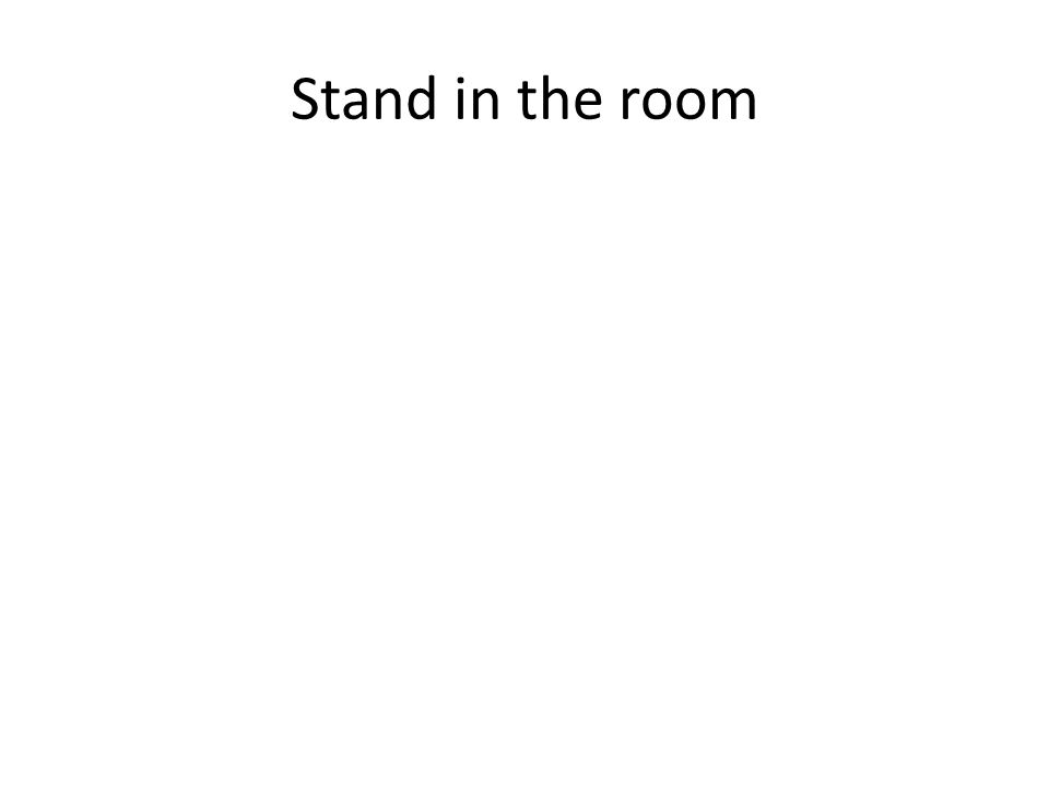 Stand in the room