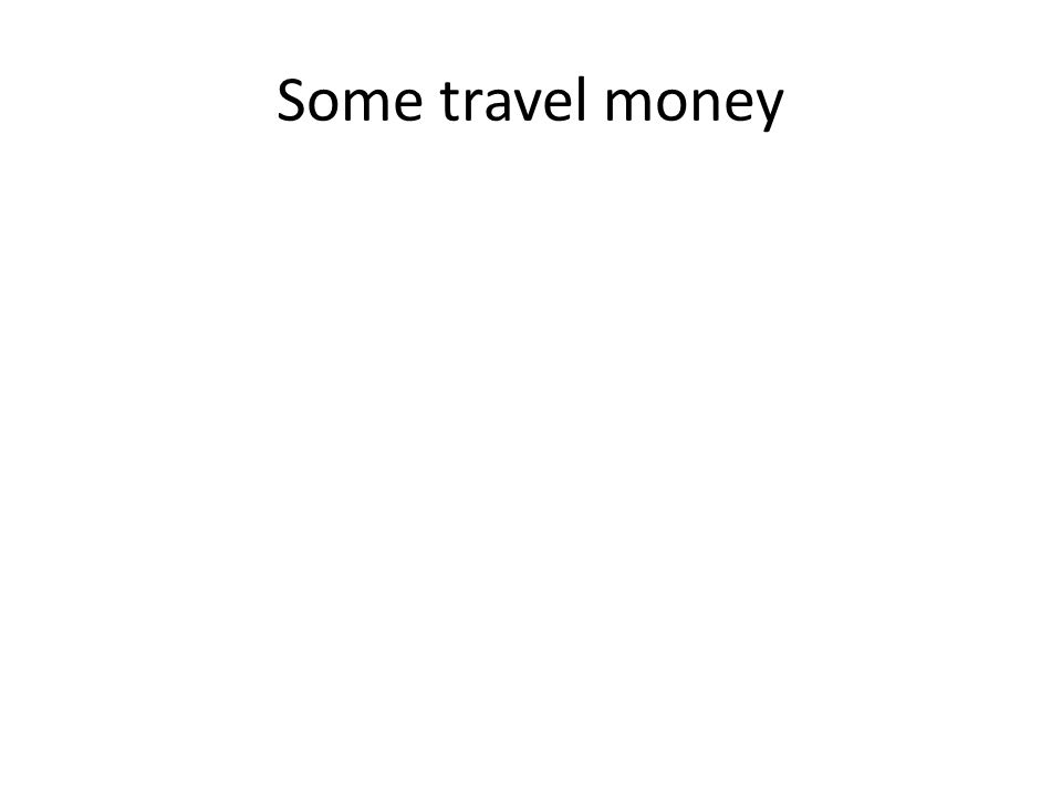 Some travel money