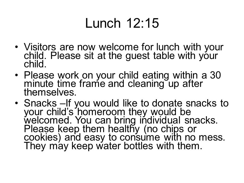 Lunch 12:15 Visitors are now welcome for lunch with your child.