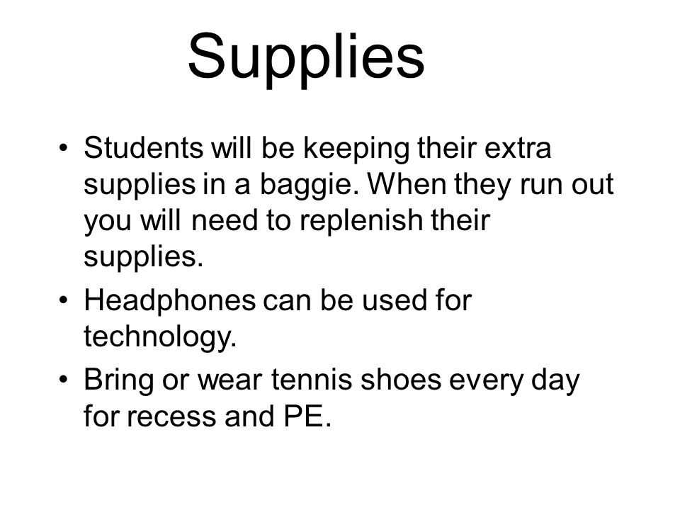 Supplies Students will be keeping their extra supplies in a baggie.