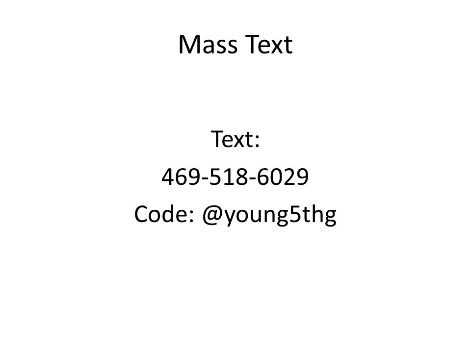 Mass Text Text: 469-518-6029 Code: @young5thg