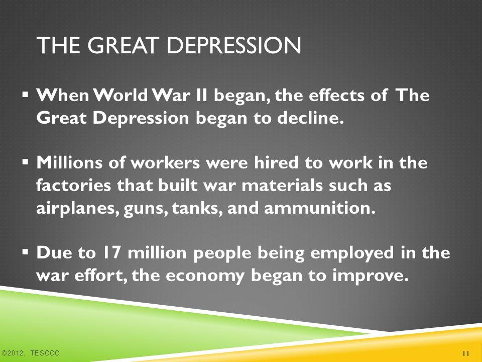 THE GREAT DEPRESSION  When World War II began, the effects of The Great Depression began to decline.