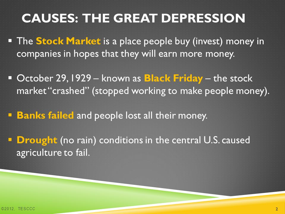 CAUSES: THE GREAT DEPRESSION  The Stock Market is a place people buy (invest) money in companies in hopes that they will earn more money.