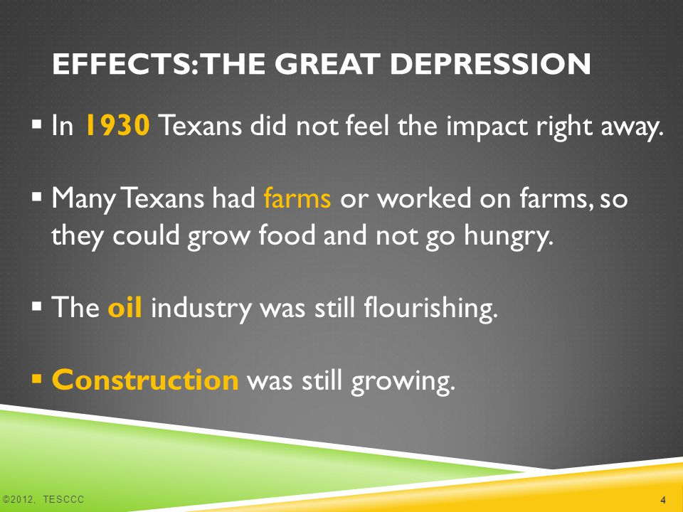 EFFECTS: THE GREAT DEPRESSION  In 1930 Texans did not feel the impact right away.