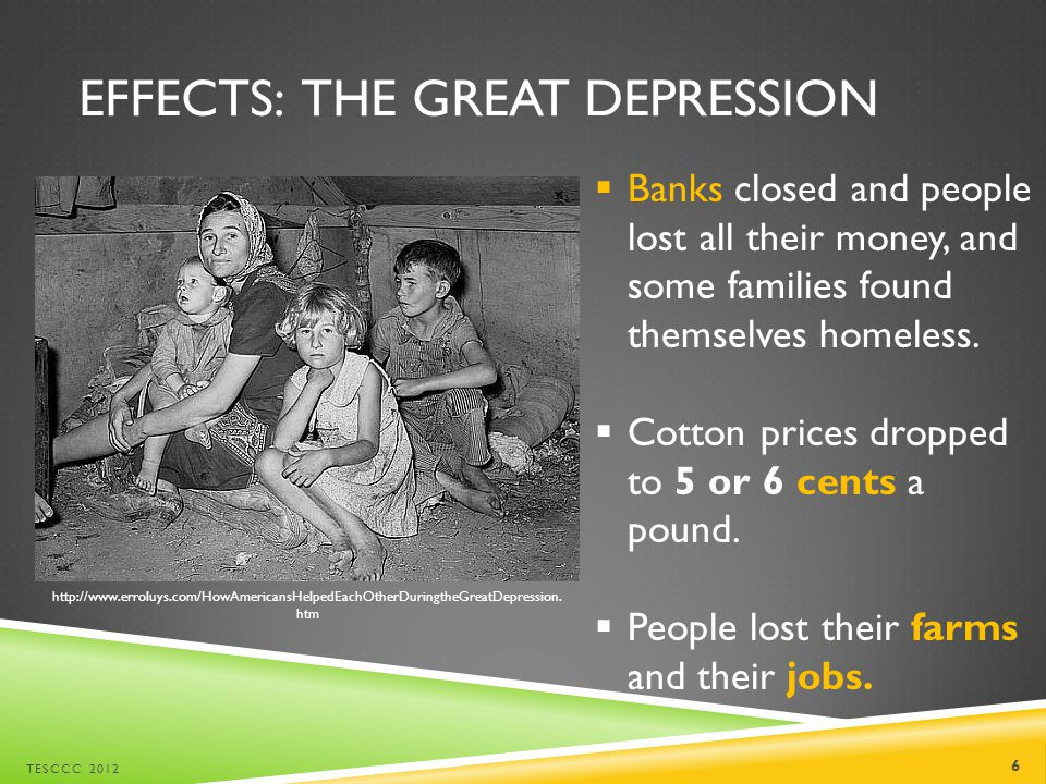 EFFECTS: THE GREAT DEPRESSION  Banks closed and people lost all their money, and some families found themselves homeless.